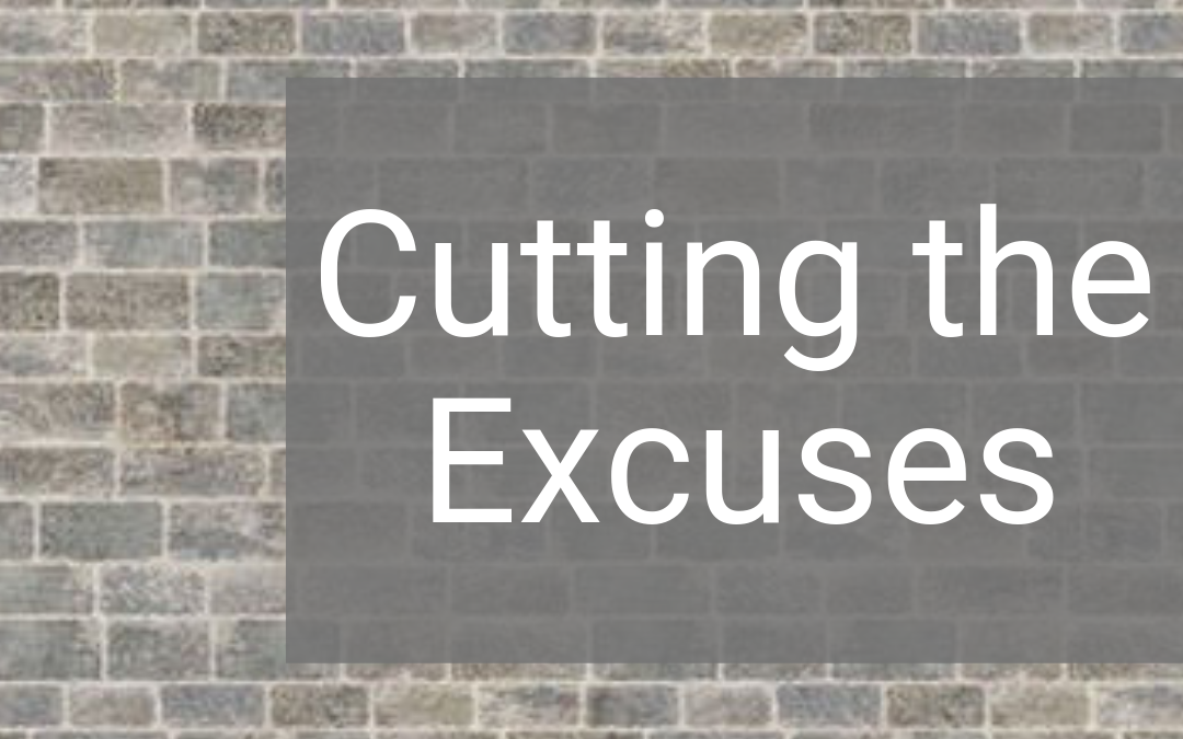 Cutting the Excuses – 5 Excuses to Stop Making to Get to a Healthier Place
